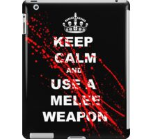 Keep Calm and Use A Melee Weapon iPad Case/Skin