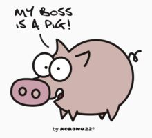 My boss is a Pig by Kokonuzz