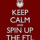 Keep Calm and Spin Up The FTL (Red) by olmosperfect