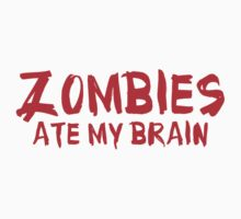 Zombies Ate My Brain by BrightDesign