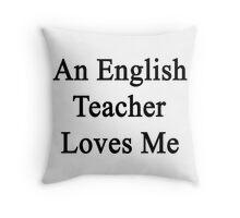 An English Teacher Loves Me  Throw Pillow