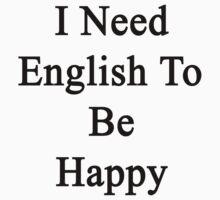 I Need English To Be Happy  by supernova23