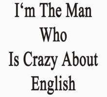 I'm The Man Who Is Crazy About English  by supernova23