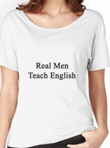 Real Men Teach English  Women's Relaxed Fit T-Shirt