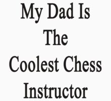 My Dad Is The Coolest Chess Instructor  by supernova23