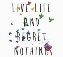 Live life and regret nothing. by Elle Arr