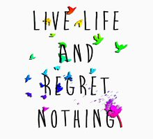 Live life and regret nothing. T-Shirt