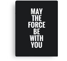 may the force be with u  Canvas Print