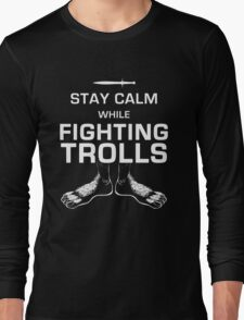 Stay Calm While Fighting Trolls Long Sleeve T-Shirt