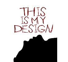 This is My Design Photographic Print