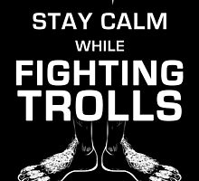 Stay Calm While Fighting Trolls by pitaman