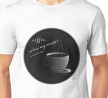 Coffee Colors My World - Achromatic Strategy (with background) Unisex T-Shirt