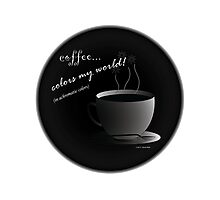 Coffee Colors My World - Achromatic Strategy (with background) Photographic Print
