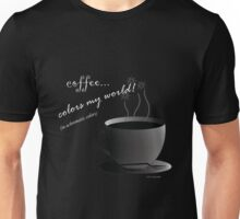 Coffee Colors My World - Achromatic Strategy (no background) Unisex T-Shirt