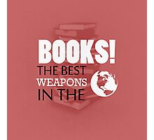You want weapons? We're in a library! Photographic Print