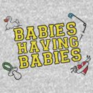 It's Babies Having Babies Time! by Kyle Price