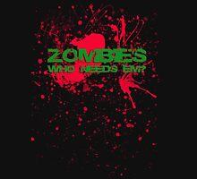 Zombies who needs em? Unisex T-Shirt