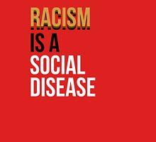 Racism is  Unisex T-Shirt