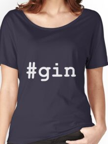 #gin Women's Relaxed Fit T-Shirt