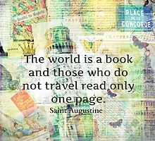 The world is a book and those who do not travel read only one page by goldenslipper