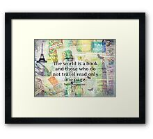 The world is a book and those who do not travel read only one page Framed Print