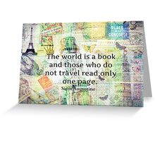 The world is a book and those who do not travel read only one page Greeting Card