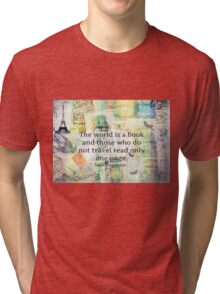 The world is a book and those who do not travel read only one page Tri-blend T-Shirt