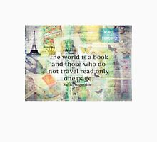 The world is a book and those who do not travel read only one page Classic T-Shirt
