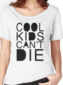 cool kids cant die Women's Relaxed Fit T-Shirt