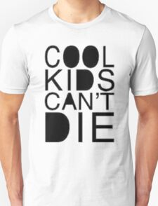 cool kids cant die Unisex T-Shirt