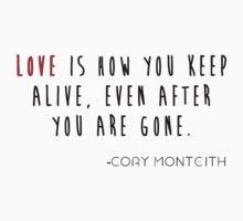 Love is how you keep alive by corymonteeth