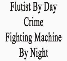 Flutist By Day Crime Fighting Machine By Night  by supernova23