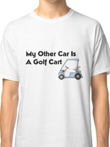My Other Car is a Golf Cart Classic T-Shirt
