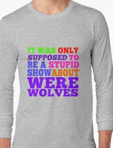 Teen Wolf- Stupid Show About Wolves Long Sleeve T-Shirt