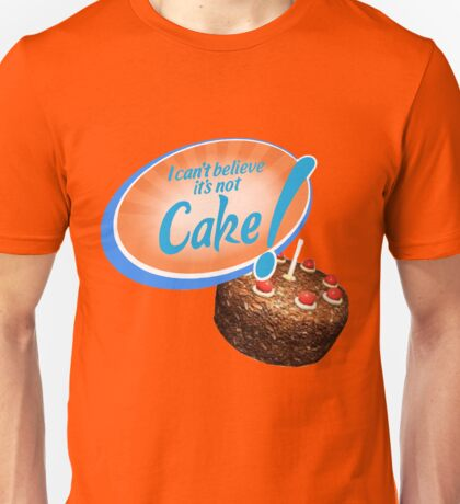 I Can't Believe It's Not Cake! Unisex T-Shirt