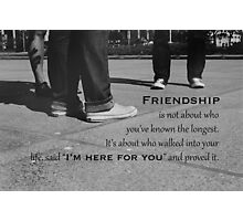 I'm here for you Photographic Print