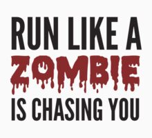 Run Like A Zombie Is Chasing You by BrightDesign