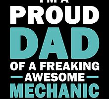 I'M A PROUD DAD OF A FREAKING AWESOME MECHANIC .....AND YES, HE BOUGHT ME THIS by birthdaytees
