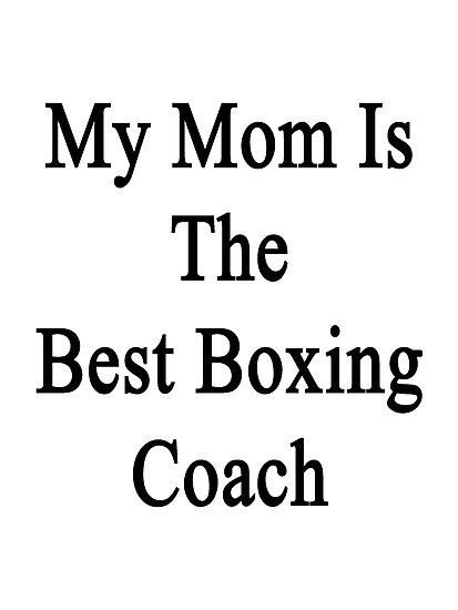 My Mom Is The Best Boxing Coach  by supernova23