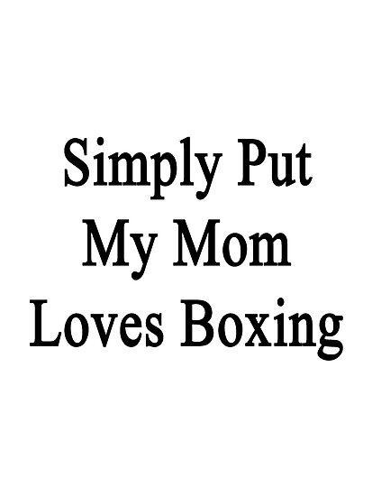 Simply Put My Mom Loves Boxing  by supernova23