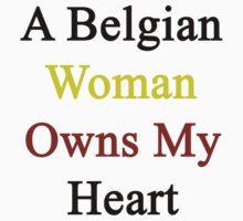 A Belgian Woman Owns My Heart  by supernova23
