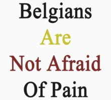 Belgians Are Not Afraid Of Pain  by supernova23