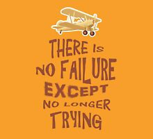 There is no failure except no longer trying quotes Unisex T-Shirt