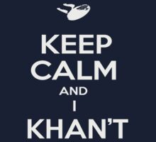 Keep calm and I KHAN'T Kids Clothes