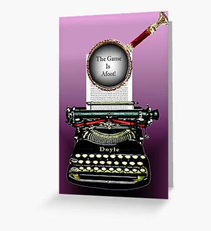 Arthur Conan Doyle Knows The Game Is Afoot! Greeting Card