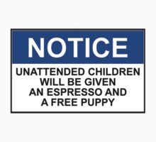 Notice: Unattended children will be given an espresso and a free puppy by Bundjum