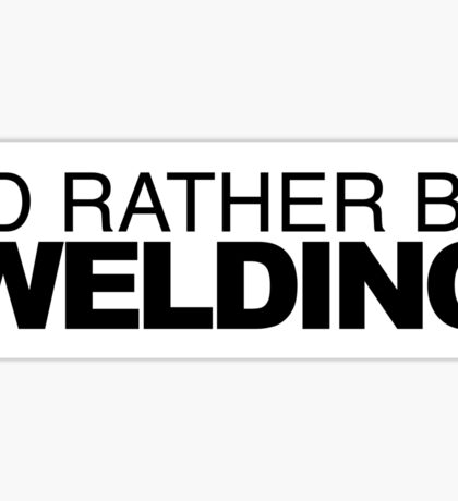 I'd rather be Welding Sticker