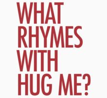 What rhymes with hug me? by typeo