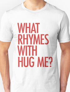 What rhymes with hug me? T-Shirt