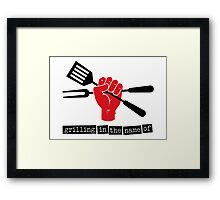 Grilling in the name of Framed Print